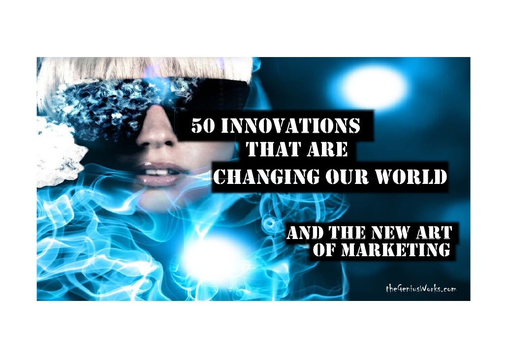 50 INNOVATIONS      THAT ARE   CHANGING OUR WORLD         AND THE NEW ART          OF MARKETING                 theGeniusW...