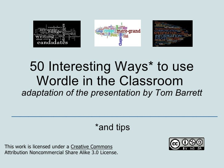 50 Interesting Ways* to use Wordle in the Classroom  adaptation of the presentation by Tom Barrett *and tips _____________...