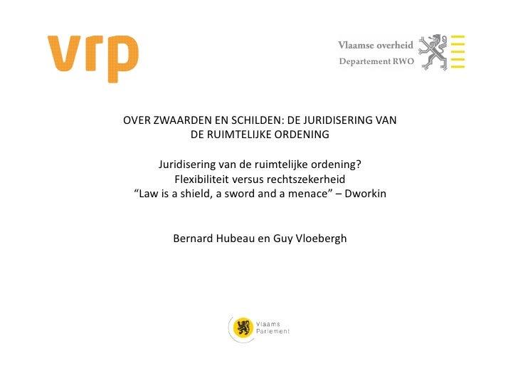 Departement RWOOVER ZWAARDEN EN SCHILDEN: DE JURIDISERING VAN          DE RUIMTELIJKE ORDENING     Juridisering van de rui...
