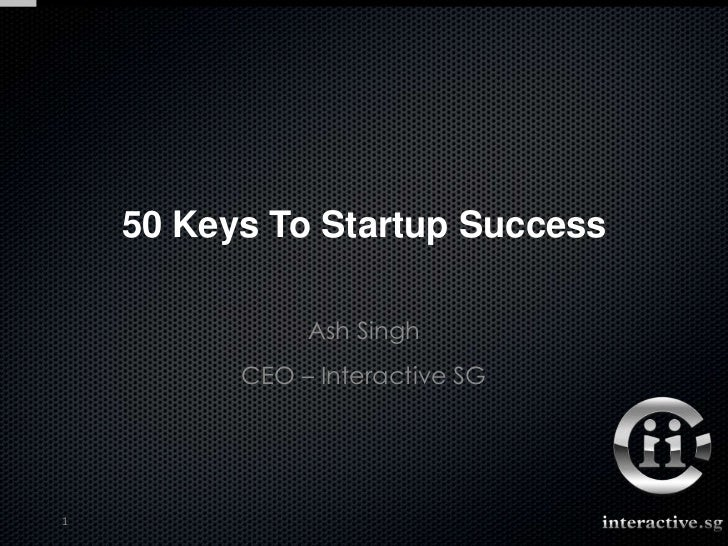 50 Keys To Startup Success               Ash Singh          CEO – Interactive SG1