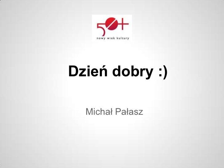 Dzień dobry :)  Michał Pałasz