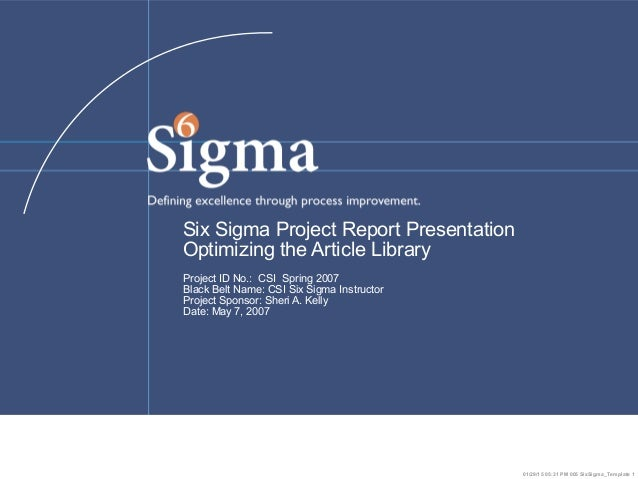 01/29/15 05:31 PM 005 SixSigma_Template 1 Six Sigma Project Report Presentation Optimizing the Article Library Project ID ...