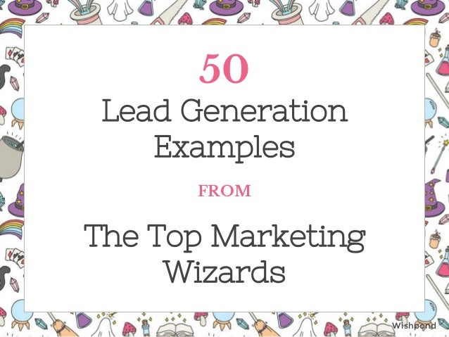50 Lead Generation Examples FROM The Top Marketing Wizards Wishpond