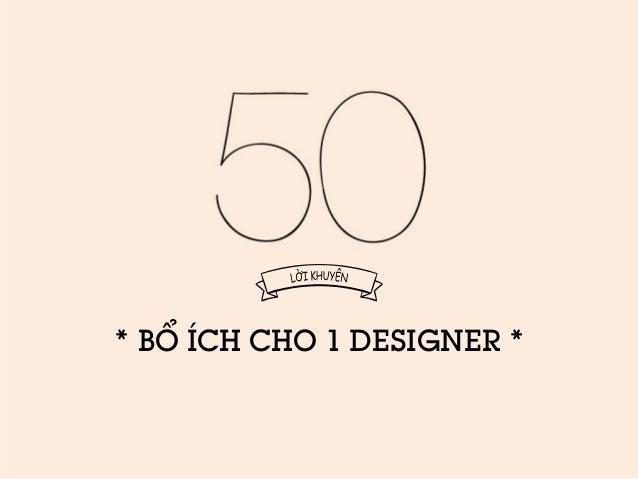 * BỔ ÍCH CHO 1 DESIGNER *