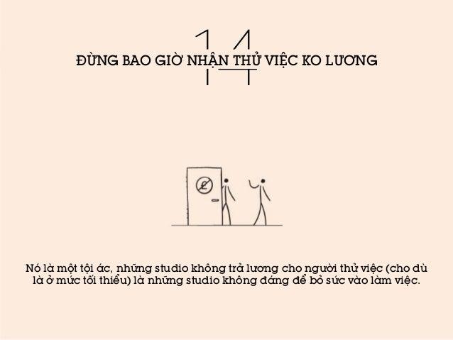 14  ĐỪNG BAO GIỜ NHẬN THỬ VIỆC KO LƯƠNG  Nó là một tội ác, những studio không trả lương cho người thử việc (cho dù là ở mứ...