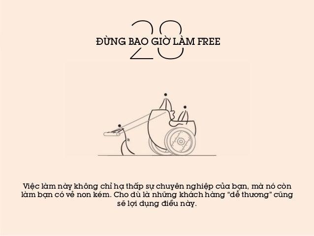 28  ĐỪNG BAO GIỜ LÀM FREE  Việc làm này không chỉ hạ thấp sự chuyên nghiệp của bạn, mà nó còn làm bạn có vẻ non kém. Cho d...