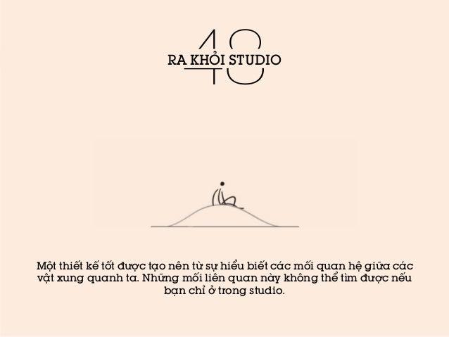 48  RA KHỎI STUDIO  Một thiết kế tốt được tạo nên từ sự hiểu biết các mối quan hệ giữa các vật xung quanh ta. Những mối li...