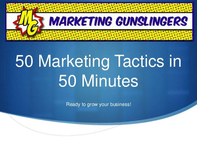 50 Marketing Tactics in  50 Minutes  Ready to grow your business!