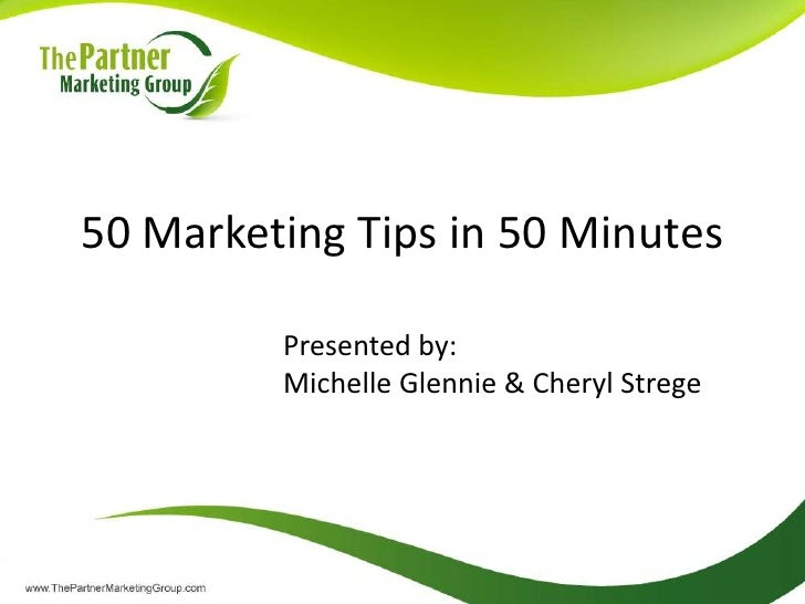 50 Marketing Tips in 50 Minutes<br />Presented by:<br />Michelle Glennie & Cheryl Strege<br />