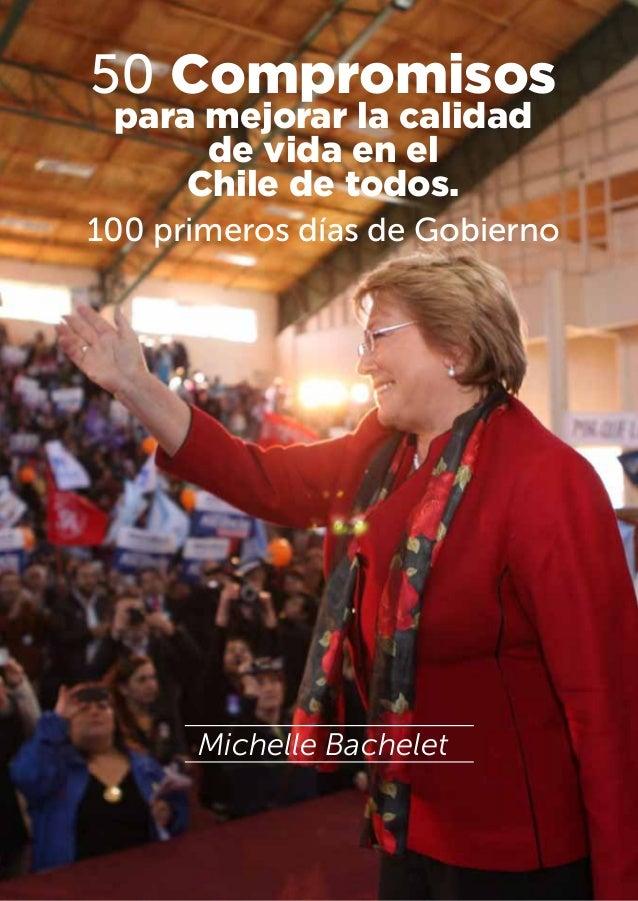 50 Compromisos para mejorar la calidad de vida en el Chile de todos. 100 primeros días de Gobierno Michelle Bachelet