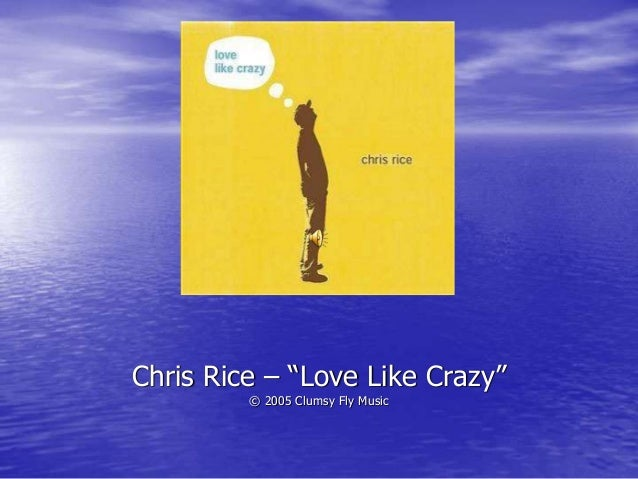 """Chris Rice – """"Love Like Crazy"""" © 2005 Clumsy Fly Music"""