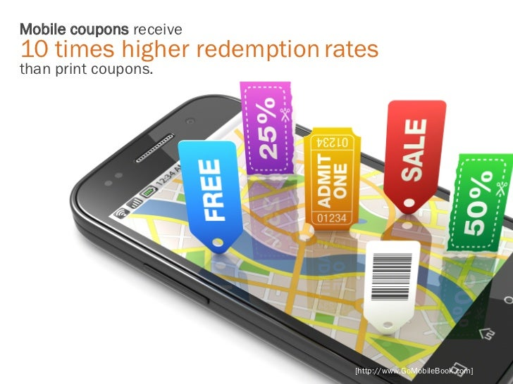 Mobile coupons receive10 times higher redemption ratesthan print coupons.                             [http://www.GoMobile...