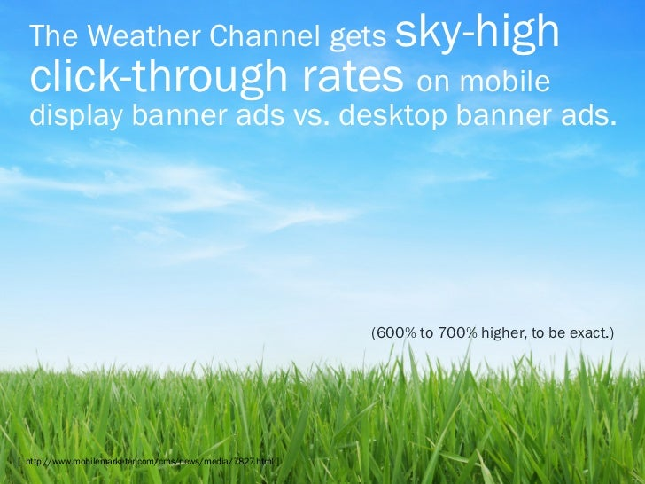 The Weather Channel gets sky-high  click-through rates on mobile  display banner ads vs. desktop banner ads.              ...