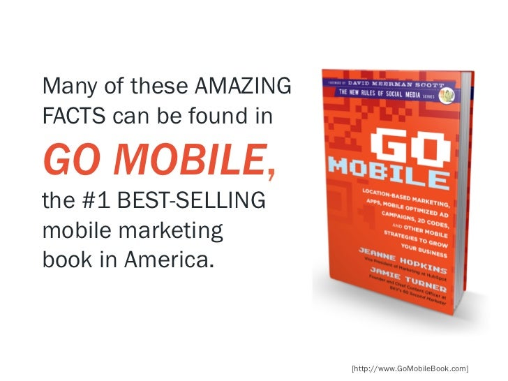 Many of these AMAZINGFACTS can be found inGO MOBILE,the #1 BEST-SELLINGmobile marketingbook in America.                   ...