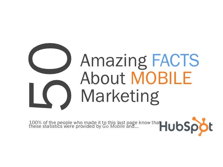 50                    Amazing FACTS                      About MOBILE                      Marketing100% of the people who...