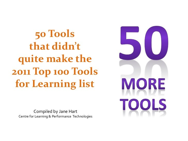 50 Tools    that didn't  quite make the2011 Top 100 Tools for Learning list          Compiled by Jane Hart Centre for Lear...