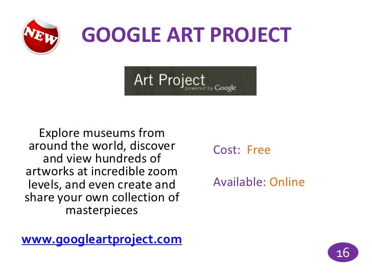 GOOGLE ART PROJECT   Explore museums from around the world, discover    Cost: Free    and view hundreds ofartworks at incr...