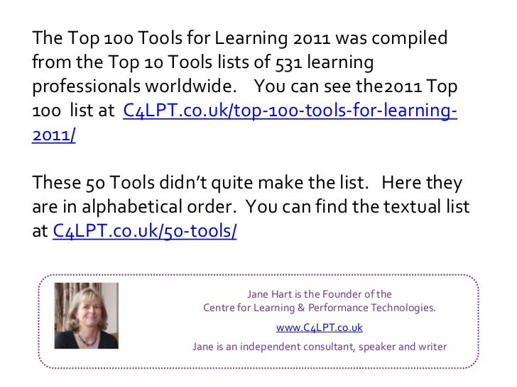The Top 100 Tools for Learning 2011 was compiledfrom the Top 10 Tools lists of 531 learningprofessionals worldwide. You ca...