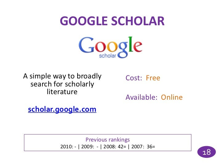 GOOGLE SCHOLARA simple way to broadly               Cost: Free  search for scholarly       literature                     ...