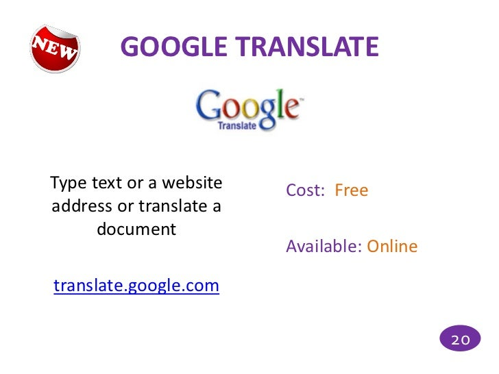 GOOGLE TRANSLATEType text or a website   Cost: Freeaddress or translate a      document                         Available:...