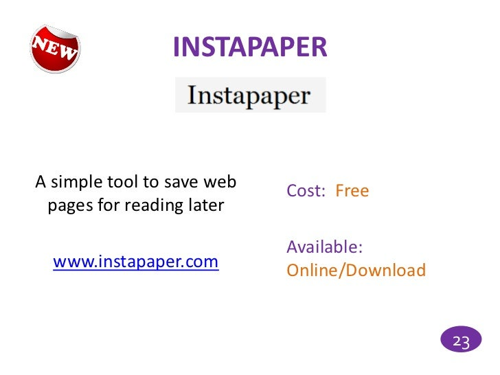INSTAPAPERA simple tool to save web   Cost: Free pages for reading later                            Available:  www.instap...