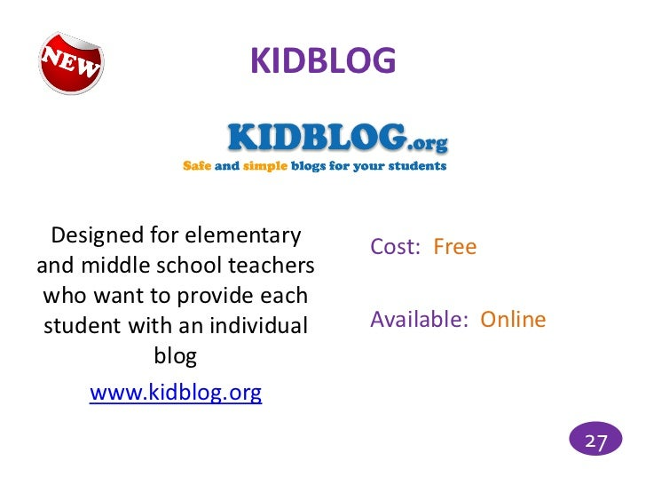 KIDBLOG  Designed for elementary     Cost: Freeand middle school teachers who want to provide each student with an individ...