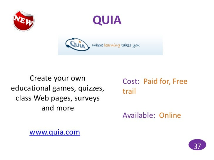 QUIA     Create your own          Cost: Paid for, Freeeducational games, quizzes,   trail class Web pages, surveys        ...