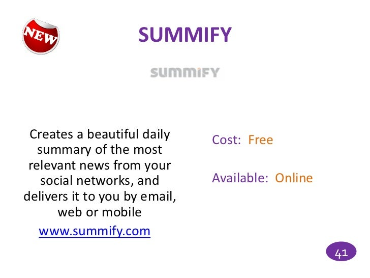 SUMMIFY Creates a beautiful daily     Cost: Free   summary of the most relevant news from your    social networks, and    ...