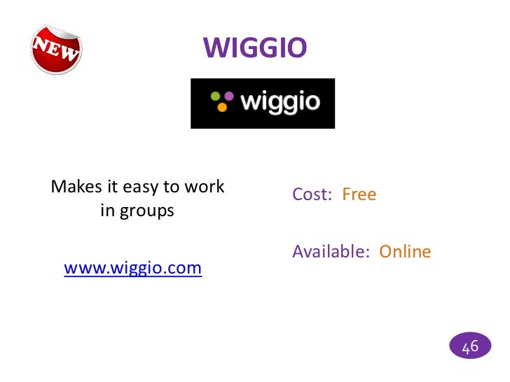 WIGGIOMakes it easy to work   Cost: Free     in groups                        Available: Online www.wiggio.com            ...