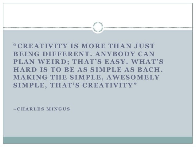 """""""CREATIVITY IS MORE THAN JUST BEING DIFFERENT. ANYBODY CAN PLAN WEIRD; THAT""""S EASY. WHAT""""S HARD IS TO BE AS SIMPLE AS BACH..."""