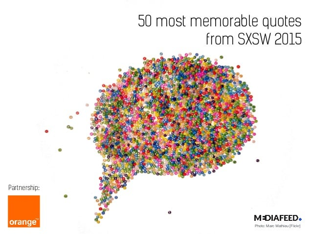 Photo: Marc Wathieu [Flickr] 50 most memorable quotes from SXSW 2015 Partnership: