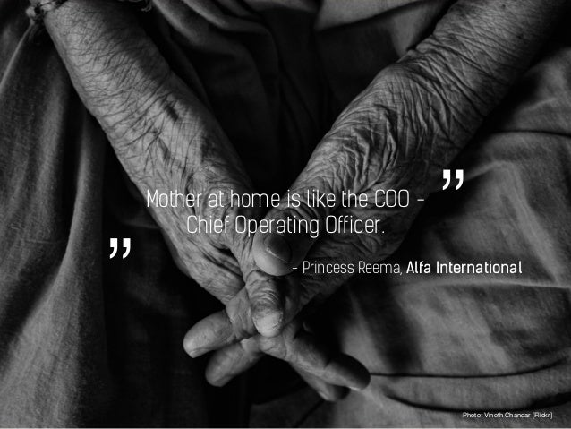 Mother at home is like the COO - Chief Operating Officer. Photo: Vinoth Chandar [Flickr] - Princess Reema, Alfa Internatio...