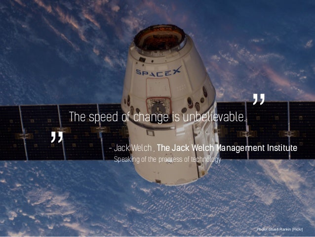 """The speed of change is unbelievable. Photo: Stuart Rankin [Flickr] - Jack Welch , The Jack Welch Management Institute """""""" S..."""