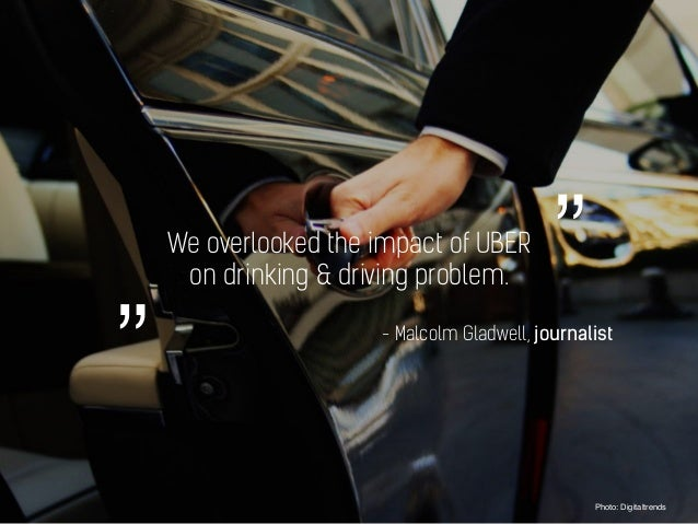 """We overlooked the impact of UBER on drinking & driving problem. Photo: Digitaltrends - Malcolm Gladwell, journalist """""""""""