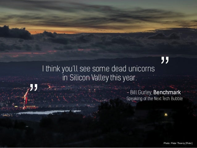 "I think you'll see some dead unicorns in Silicon Valley this year. Photo: Peter Thoeny [Flickr] - Bill Gurley, Benchmark ""..."