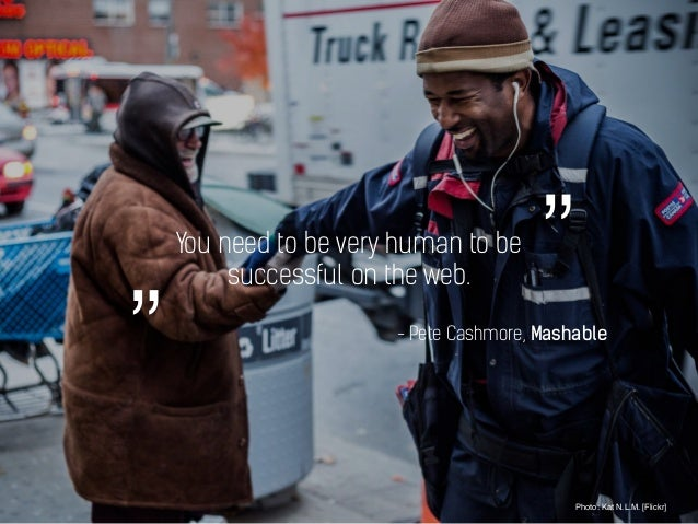 You need to be very human to be successful on the web. Photo: Kat N.L.M. [Flickr] - Pete Cashmore, Mashable """"