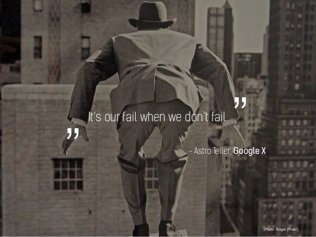 It's our fail when we don't fail. Photo: Roger [Flickr] - Astro Teller, Google X """"