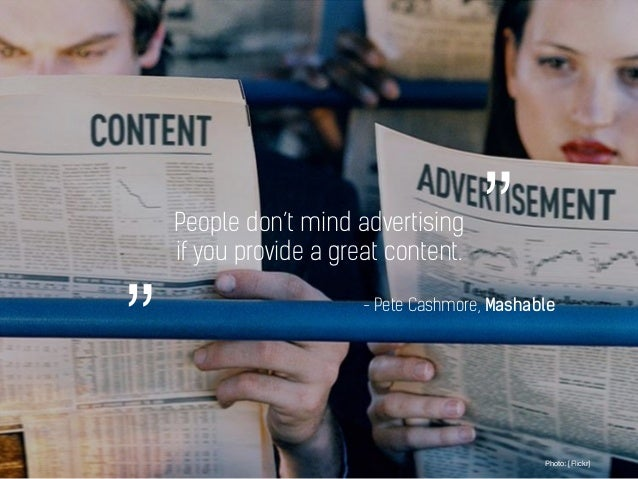 """People don't mind advertising if you provide a great content. Photo: [Flickr] - Pete Cashmore, Mashable """" """""""
