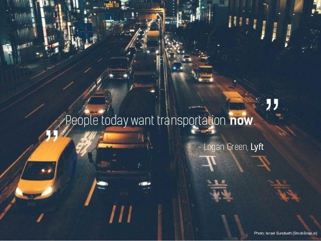 "People today want transportation now. Photo: Israel Sundseth [StockSnap.io] - Logan Green, Lyft """""