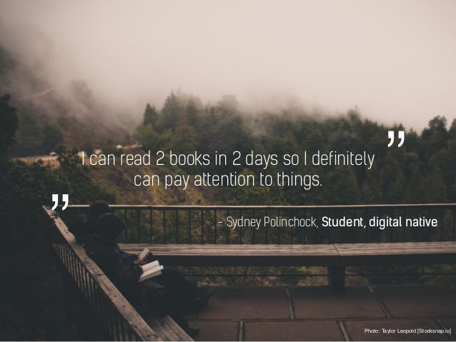 I can read 2 books in 2 days so I definitely can pay attention to things. Photo: Taylor Leopold [Stocksnap.io] - Sydney Po...