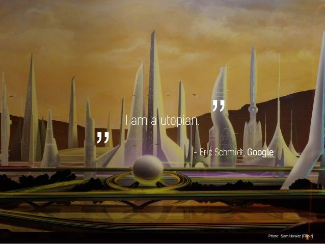 "I am a utopian. Photo: Sam Howitz [Flickr] - Eric Schmidt, Google """""