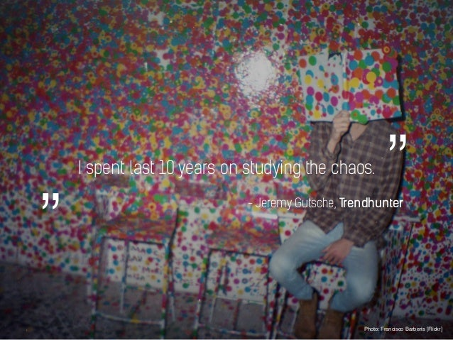 """I spent last 10 years on studying the chaos. Photo: Francisco Barberis [Flickr] - Jeremy Gutsche, Trendhunter """""""""""