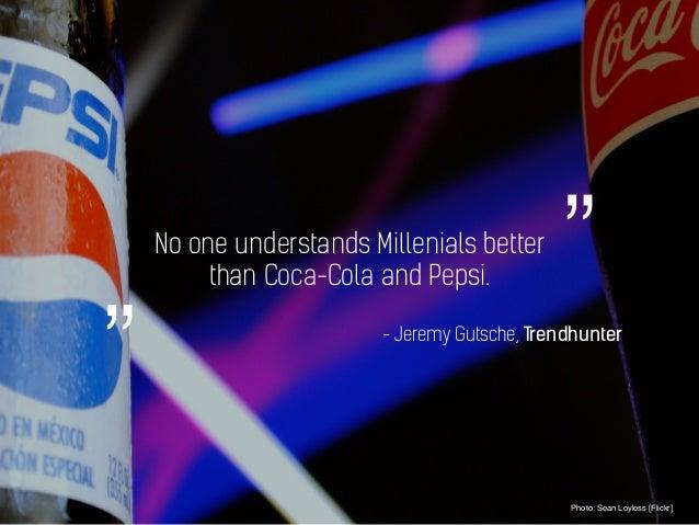 No one understands Millenials better than Coca-Cola and Pepsi. Photo: Sean Loyless [Flickr] - Jeremy Gutsche, Trendhunter ...