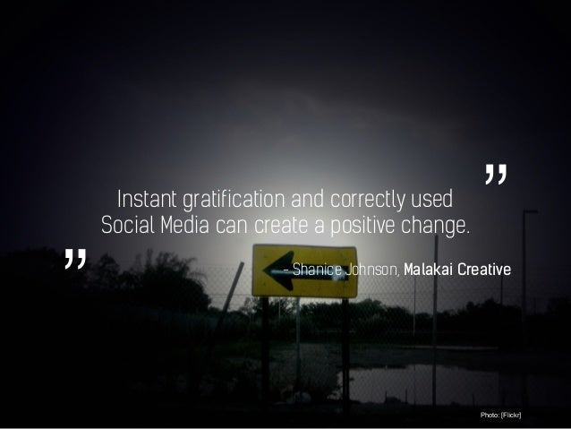 """Instant gratification and correctly used Social Media can create a positive change. Photo: [Flickr] """""""" - Shanice Johnson, ..."""