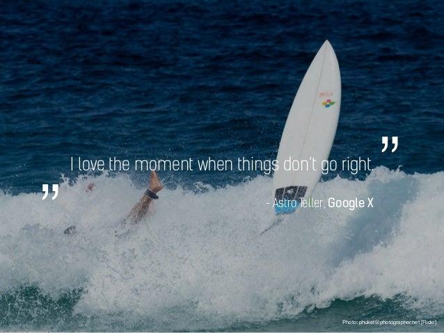 "I love the moment when things don't go right. Photo: phuket@photographer.net [Flickr] - Astro Teller, Google X """""