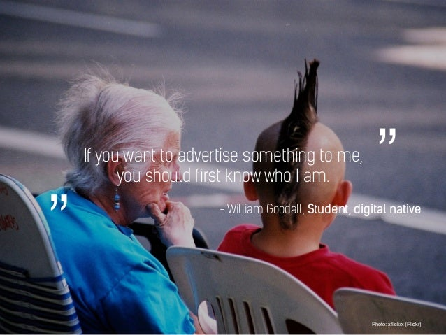 """If you want to advertise something to me, you should first know who I am. Photo: xflickrx [Flickr] """""""" - William Goodall, St..."""