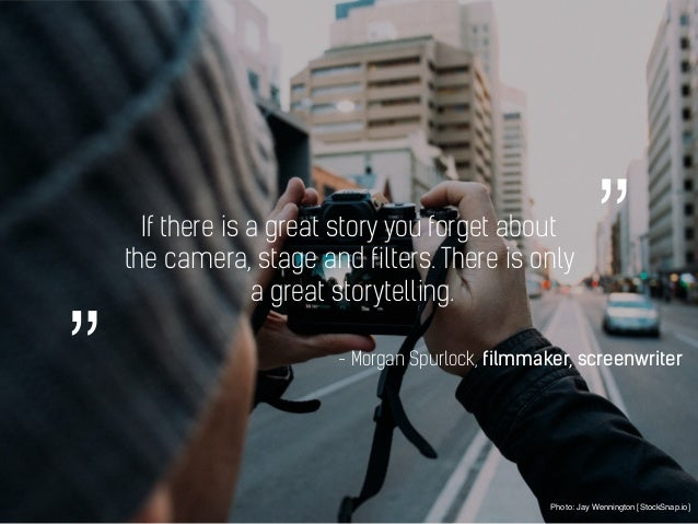 If there is a great story you forget about the camera, stage and filters. There is only a great storytelling. Photo: Jay W...
