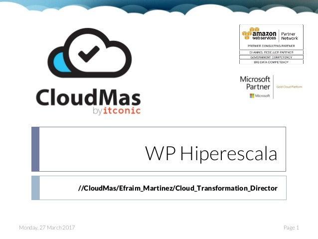 WP Hiperescala //CloudMas/Efraim_Martinez/Cloud_Transformation_Director Page 1Monday, 27 March 2017