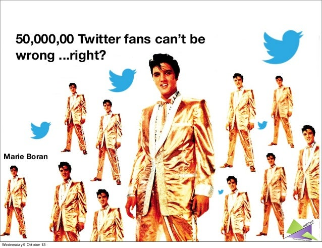 50,000,00 Twitter fans can't be wrong ...right? Marie Boran Wednesday 9 October 13