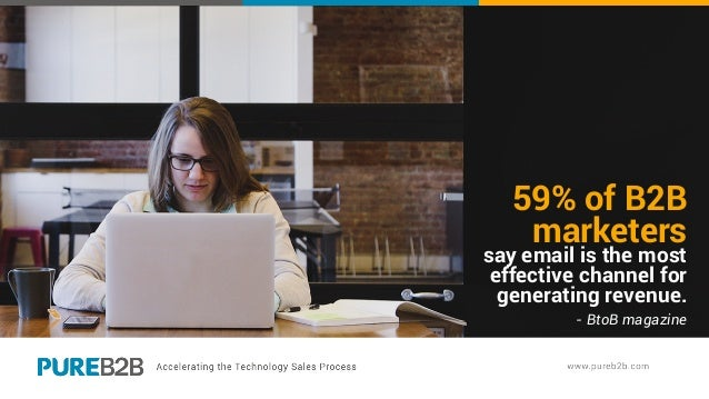 59% of B2B marketers say email is the most effective channel for generating revenue. - BtoB magazine